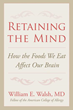 Xulon Press announces the release of Retaining The Mind How the Foods We Eat Affect Our Brain