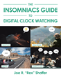 "Author Joe R. ""Rex"" Shaffer's New Book ""The Insomniac's Guide to Digital Clock Watching"" Is an Engineer's Meticulously Developed Answer to Counting Sheeps"