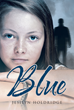 "Jesilyn Holdridge's New Book ""Blue"" is a Chilling Novel that Follows Meganlynn Through Her Final Year of High School Shadowed by a Sociopath Named Blue"