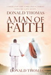 "Donald Thomas's New Book ""A Man of Faith"" is an Enlightening Account of the Author's Life-Changing Experiences after God Saved Him from Certain Harm"