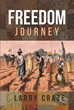 "Author Larry Craze's Newly Released ""Freedom Journey"" is a Riveting Story of Courage and Faith as Two Children Escape Slavery via the Underground Railroad"