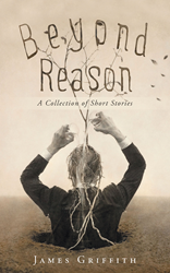 """James Griffith's Newly Released """"Beyond Reason: A Collection of"""