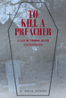 "E. Paul Jones's New Book ""To Kill a Preacher"" is the True Story of a Country Voodoo Practicing Preacher and his Involvement in the Deaths of his Relatives"