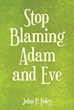 "Author of New Book Urges People to Appreciate Life and, ""Stop Blaming Adam and Eve"""