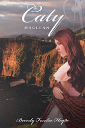 "Beverly Ferebee Heyde's First Novel ""Caty Maclean"" Is a Riveting Story About a Young Girl's Experiences with the Toils of a New Life"