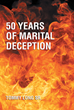 "Tommy Long Sr.'s New Book ""50 Years of Marital Deception"" is a Riveting Narrative of the Author's Discovery of Infidelity by His Wife After Her Death"
