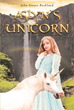 "John Stuart Buckland's Newly Released ""Aslyn's Unicorn"" is an Exciting Story About Aslyn's Quest into the Forest so that just like her Mother, She Could Claim a Unicorn"
