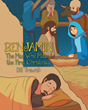 "Bill Trawick's Newly Released ""Benjamin: The Man Who Missed The First Christmas"" is the Hilarious Story of a Clueless Traveler Who Witnesses Christ's Birth Secondhand"