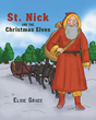 "Author Elsie Grace's Newly Released ""St. Nick and the Christmas Elves"" is a Charming Children's Story Explaining How Elves Came to be Santa's Greatest Helpers"