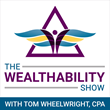 Tax-Free Wealth Author Tom Wheelwright Launches The WealthAbility Show Podcast