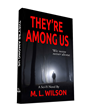 M.L. WILSON'S Debut Novel, THEY'RE AMONG US, Takes Sci- Fi To New Heights