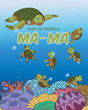 "Author Ralph M. McMillan's Newly Released ""MA-MA"" is the Story of a Mother Sea Turtle That Cannot See and Her Beautiful Baby Turtle That Cannot Swim"