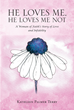 "Author Kathleen Palmer Terry's Newly Released ""He Loves Me, He Loves Me Not: A Woman of Faith's Story of Love and Infidelity"" is a Candid Reflection on Her Own Marriage"