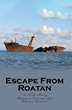 "Authors Michelle and Donald Cegledi's Newly Released ""Escape From Roatan: A True Story"" is a Cautionary Tale for those Planning to Move to what Appears to be a Paradise"