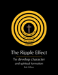 "Author Bob Wilson's Newly Released ""The Ripple Effect: To Develop Character and Spiritual Formation"" Is a Must-Read Guide to Pursuing Christ-Like Excellence"
