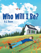 "B. G. Owen's Newly Released ""Who Will I Be?"" Is an Enchanting Children's Book About a Little Boy Named Conrad Who Faces a Puzzling Question About His Future"