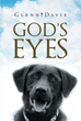 "Author Glenn Davis's Newly Released ""God's Eyes"" Shares the Story of a Blind Man and his Guide Dog as they Learn to Cope with Every Obstacle and Forge a Friendship"