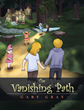 "Author Gary Gray's Newly Released ""The Vanishing Path"" is the Tale of How Alex and Abby Make Some New and Magical Friends After They Lose Their Way"