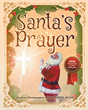"Regina-Champagne Babin's Newly Released ""Santa's Prayer"" is a Memorable Children's Book About the True Meaning of Christmas"