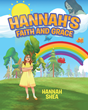"Hannah Shea's Newly Released ""Hannah's Faith and Grace"" Is an Important Story about Accepting Oneself as a Unique and Beautiful Creation"