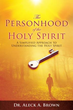 Xulon Press Announces the Release of The Personhood of the Holy Spirit A Simplified Approach To Know The Third Person of The Trinity