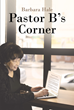 "Barbara Hale's Newly Released ""Pastor B's Corner"" is a Thought-Provoking Work that Discusses God's Love and the Abundant Life that he Desires Mankind to Have."