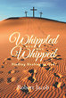 "Author Robert Jacob's New Book ""Whippled But Not Whipped: Finding Healing in God"" is the True Story of a Journey to Find Physical and Spiritual healing through faith."