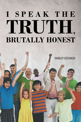 "Author Shirley Costanzo's New Book ""I Speak the Truth, Brutally Honest"" is Candid and Eye-Opening Book of Anecdotes Gleaned from a Long Career in Elementary Education."