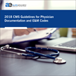 2018 CMS Guidelines for Physician Documentation and E&M Codes: Live Webinar by AudioEducator