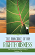 'The Practice of His Righteousness' Teaches Essence of Being Christian