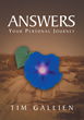 "Tim Gallien's Newly Released ""Answers: Your Personal Journey"" Is a Unique Collection of Bible Verses that Answer Hundreds of Life's Most Difficult and Pressing Questions."