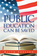 "Author Keith Snelson's Newly Released ""Public Education Can Be Saved"" Calls on Americans to Fix the Public Education System"