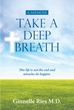 "Ginnelle Ries's Newly Released ""Take a Deep Breath"" Is a Soul-Stirring Memoir of a Medical Career Woman Whose Life Is Forever Changed by a Life-After-Death Experience"