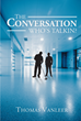 "Author Thomas Vanleer's Newly Released ""The Conversation: Who's Talkin?"" Follows the Journey of Benjamin Goodlow as He Struggles with the Problems of a Modern Family"