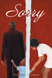 "Sylvester Chatman's Newly Released ""Sorry"" is a Gripping Story of a Father Who Doesn't Apologize, a Mother Who Aims to Save Her Child, and a Son Who Is in Bible College"