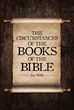 "Author Jim Webb's Newly Released ""The Circumstances of the Books of the Bible"" Promotes Greater Devotion to Reading and Understanding the Bible"