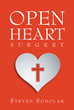 "Steven Sodolak's Newly Released ""Open Heart Surgery"" is a Stirring Memoir of a Man Whose Journey to Christ During the Prime of His Life Shows That It Is Never Too Late"