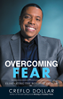 "Author Creflo Dollar's Newly Released ""Overcoming Fear: Eliminating the Bondage of Fear"" Teaches Readers About the Destructive Power of Fear and How to Cope with It"