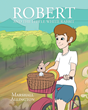"Marshall Allington's Newly Released ""Robert and the Little White Rabbit"" is an Enchanting Story About a Bored Ten-year-old Boy Who Finds a Magic Rabbit in the Garden"