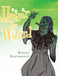 "Author Robert Hartwright's New Book ""Hagar the Wizard"" is an Imaginative Fairy Tale Introducing a Clever Hero who Saves a Kingdom from the Grasp of an Evil Wizard"