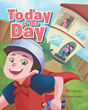 "Author Michael Morrissey's New Book ""Today Is the Day"" is an Engaging Tale About Young Aspirations and the Boundless Imagination of Children"
