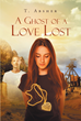 "T. Absher's Newly Released ""A Ghost of a Love Lost"" Is a Captivating Supernatural Romance Novel of a Love so Strong That It Comes Back From Beyond the Grave"