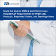 Crack the Code to CMS & Joint Commission Hospital CoP Requirements for Order Sets, Protocols, Preprinted Orders, and Standing Orders