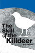 "Roger Brown's New Book ""The Skill of the Killdeer"" Contains Harrowing and Eye-Opening Moments of Innocence Lost and Psychological Struggles of a Boy and his Family."
