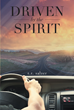 "T. R. Salzer's Newly Released ""Driven by the Spirit"" Is an Inspiring, Relatable Guide for Spiritual Growth"