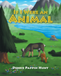 "Author Debbie Pappin Hunt's Newly Released ""If I Were an Animal"" is a Fun and Educational Storybook About the Many Lives of the Animals Living in the Forest"