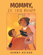 "Sammy Nelson's newly released ""Mommy, Is Hell Real?"" is a compelling children's picture book that asks and answers an important question about salvation."