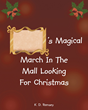 "K.D. Ramsey's Newly Released "" 's Magical March in The Mall Looking for Christmas"" is the Heartwarming Story of One Child's Adventure to Find the Meaning of Christmas"