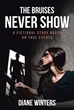 "Diane Winters's Newly Released ""The Bruises Never Show: A Fictional Story Based on True Events"" is a Provocative Work That Prompts Action Against Domestic Abuse"