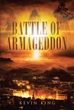 "Author Kevin King's Newly Released ""Battle Of Armageddon"" is the Story of the Miller Family, the Sinister Sinjen Brothers, and the War to End All Wars"